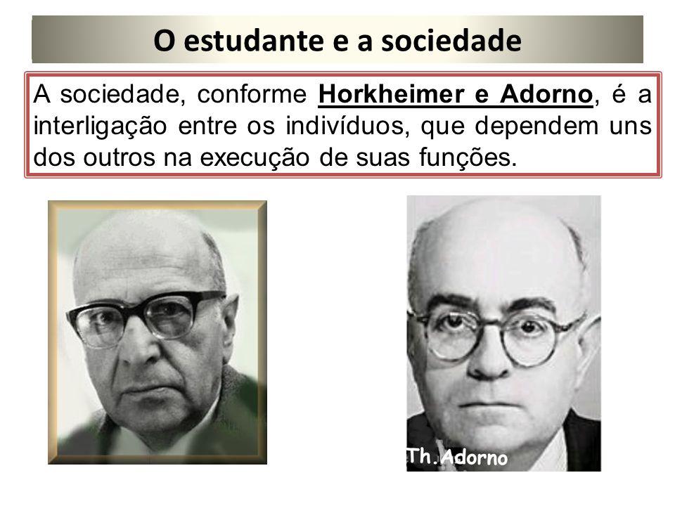 O estudante e a sociedade A sociedade, conforme Horkheimer e Adorno, é a interligação entre os indivíduos, que dependem uns dos outros na execução de suas funções.