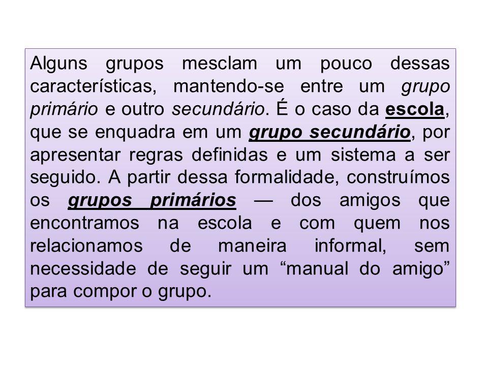 Alguns grupos mesclam um pouco dessas características, mantendo-se entre um grupo primário e outro secundário.