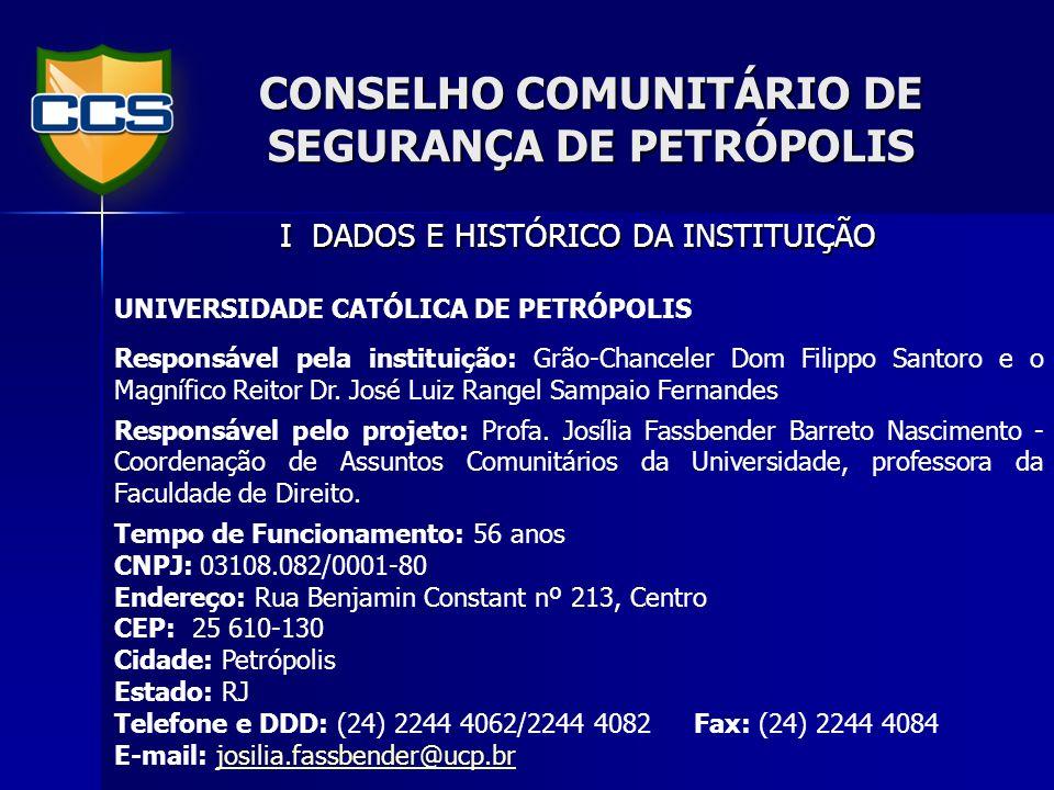 CONSELHO COMUNITÁRIO DE SEGURANÇA DE PETRÓPOLIS A Universidade Católica de Petrópolis é uma Instituição de Ensino Superior privada, filantrópica, católica de aproximadamente 55 anos de existência.