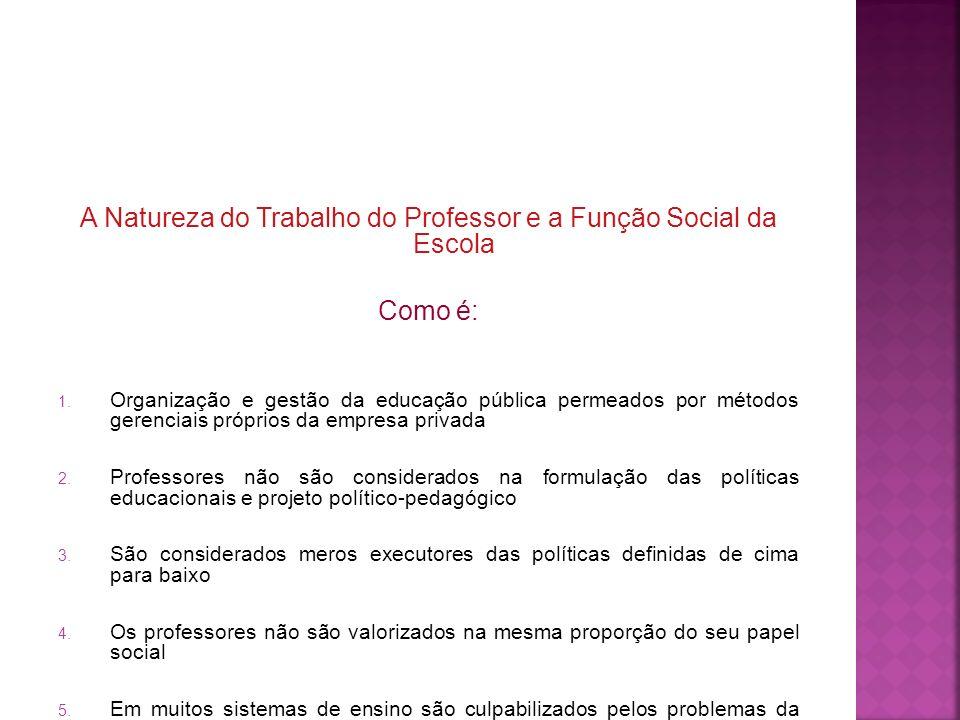 A Natureza do Trabalho do Professor e a Função Social da Escola Como é: 1. Organização e gestão da educação pública permeados por métodos gerenciais p