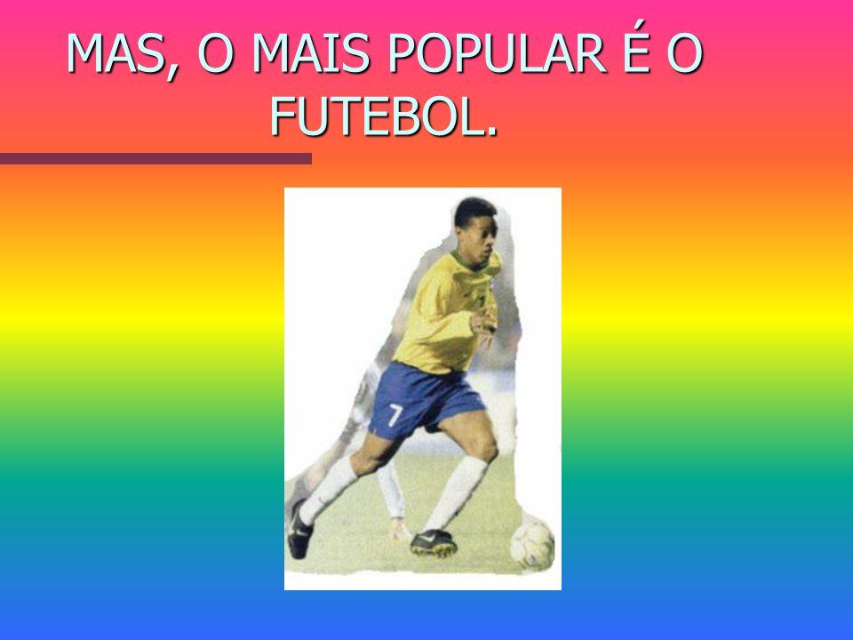 MAS, O MAIS POPULAR É O FUTEBOL.