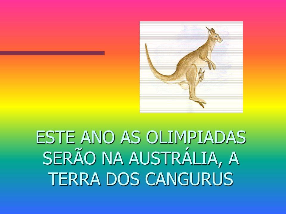 ESTE ANO AS OLIMPIADAS SERÃO NA AUSTRÁLIA, A TERRA DOS CANGURUS