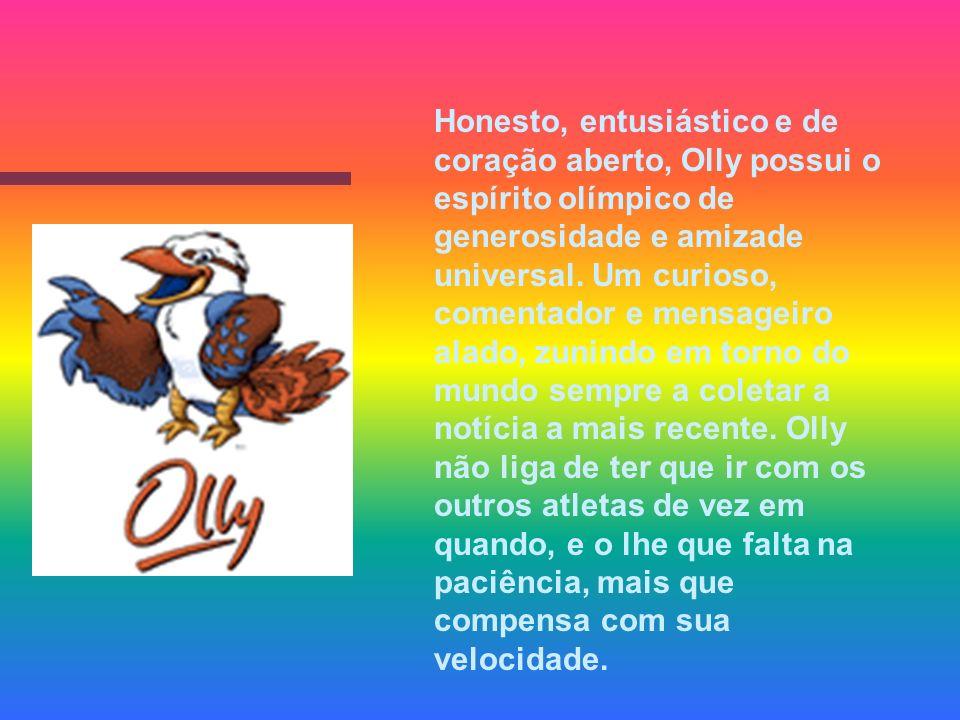 Honesto, entusiástico e de coração aberto, Olly possui o espírito olímpico de generosidade e amizade universal. Um curioso, comentador e mensageiro al