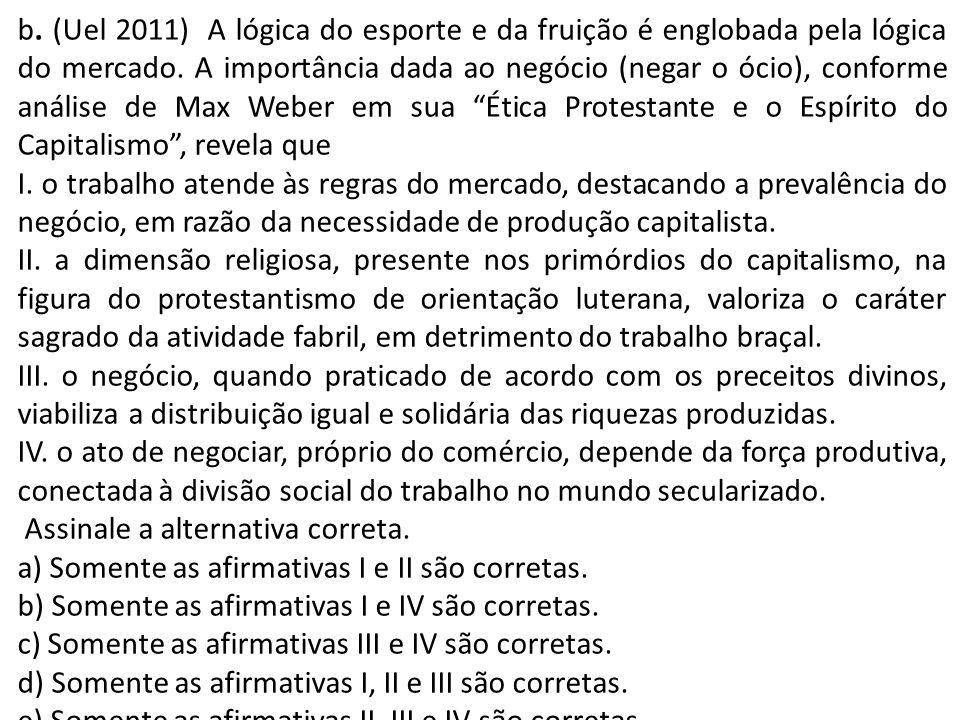 b. (Uel 2011) A lógica do esporte e da fruição é englobada pela lógica do mercado. A importância dada ao negócio (negar o ócio), conforme análise de M