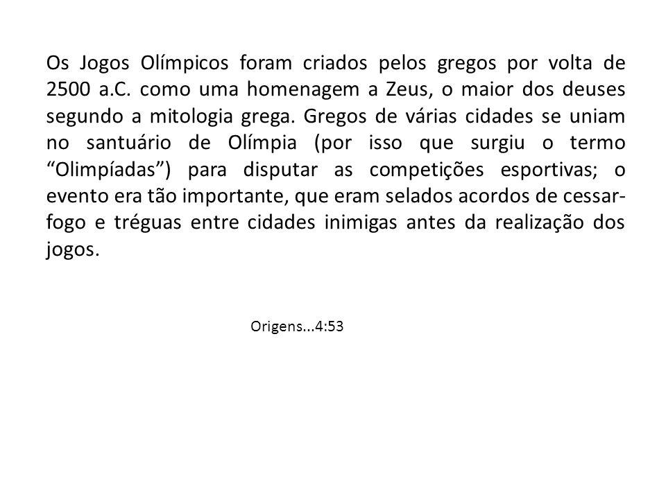 Os Jogos Olímpicos foram criados pelos gregos por volta de 2500 a.C. como uma homenagem a Zeus, o maior dos deuses segundo a mitologia grega. Gregos d