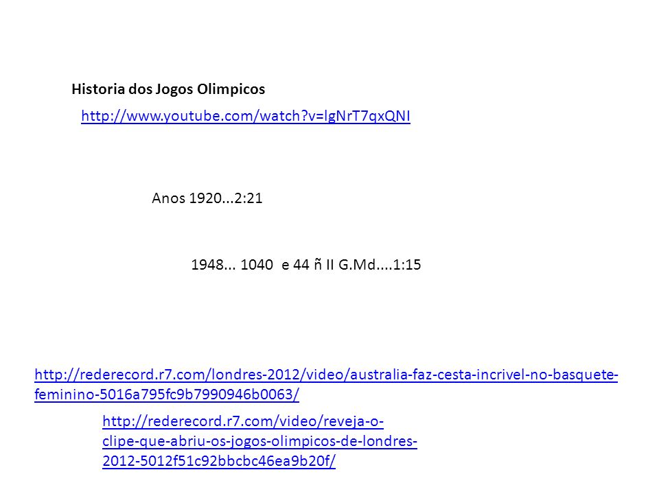 http://www.youtube.com/watch?v=lgNrT7qxQNI Historia dos Jogos Olimpicos http://rederecord.r7.com/video/reveja-o- clipe-que-abriu-os-jogos-olimpicos-de