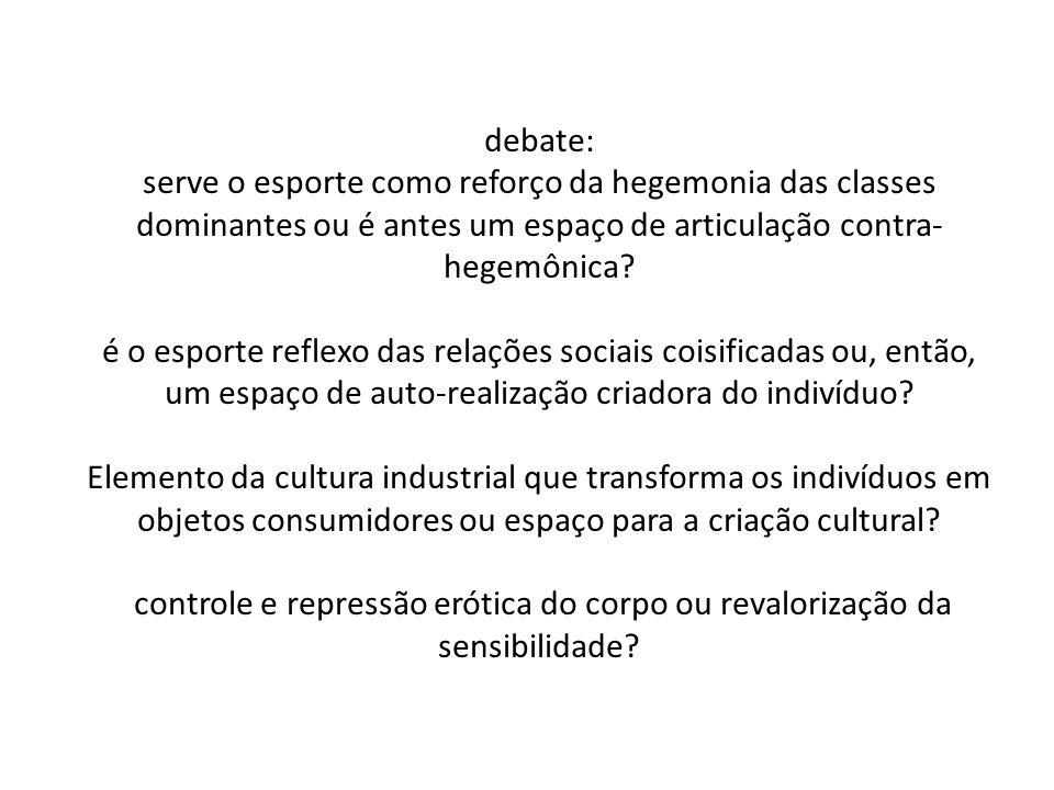 debate: serve o esporte como reforço da hegemonia das classes dominantes ou é antes um espaço de articulação contra- hegemônica? é o esporte reflexo d