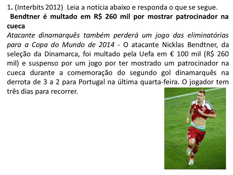 1. (Interbits 2012) Leia a notícia abaixo e responda o que se segue. Bendtner é multado em R$ 260 mil por mostrar patrocinador na cueca Atacante dinam