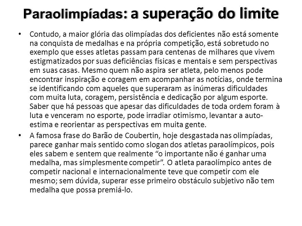 Paraolimpíadas : a superação do limite Contudo, a maior glória das olimpíadas dos deficientes não está somente na conquista de medalhas e na própria c