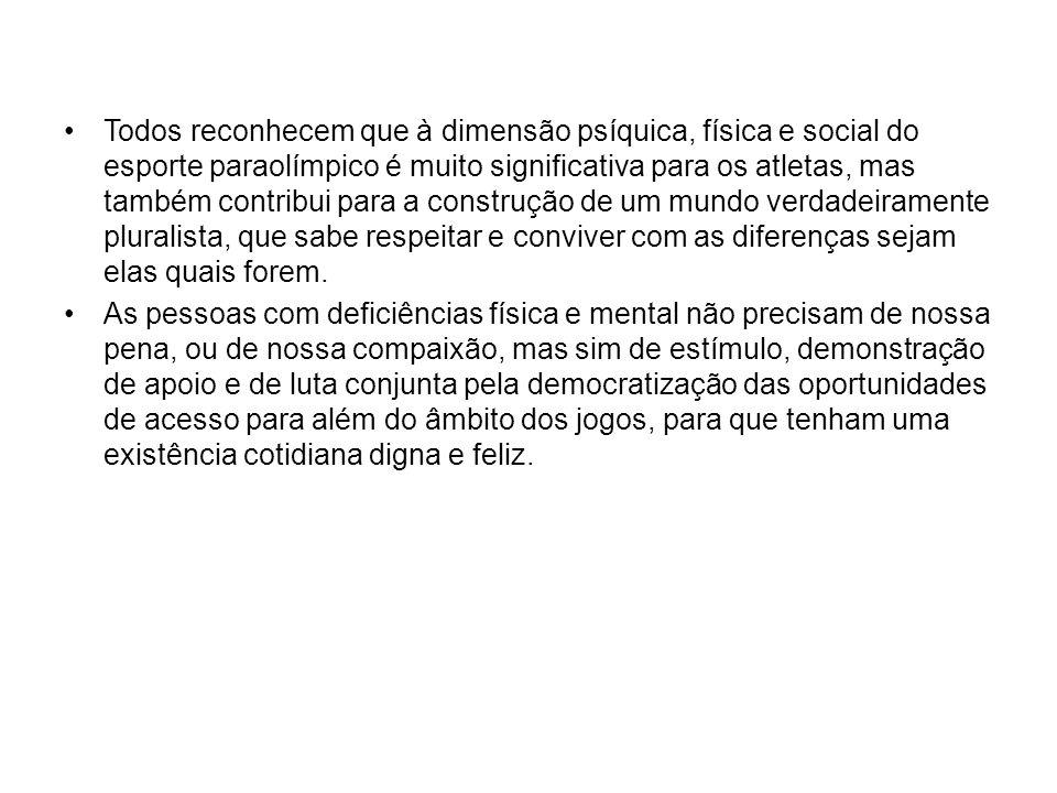 Todos reconhecem que à dimensão psíquica, física e social do esporte paraolímpico é muito significativa para os atletas, mas também contribui para a c