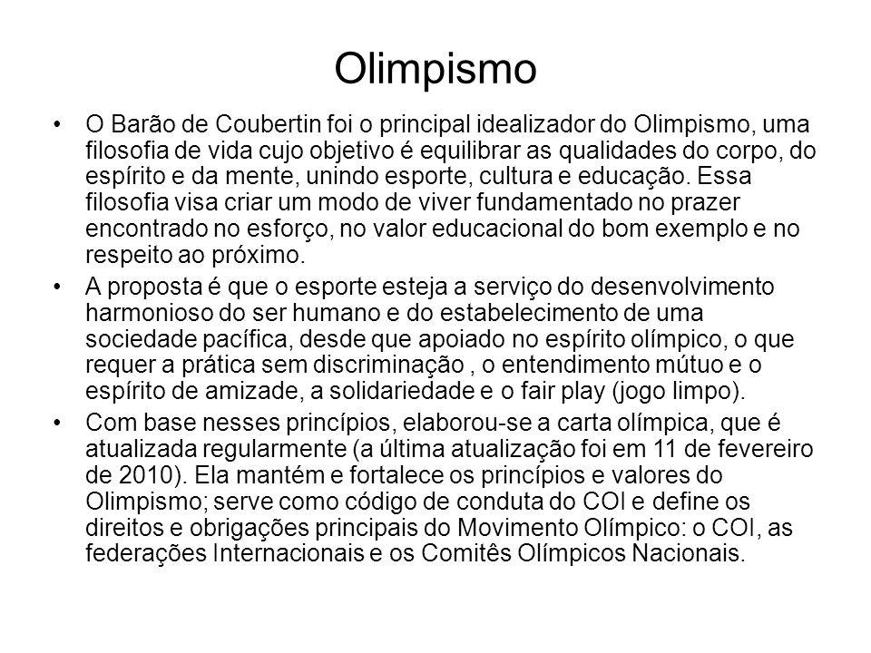Olimpismo O Barão de Coubertin foi o principal idealizador do Olimpismo, uma filosofia de vida cujo objetivo é equilibrar as qualidades do corpo, do e