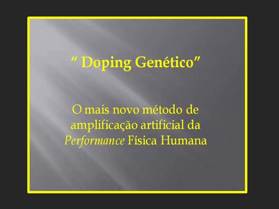 6 – DOPING GENÉTICO Segundo especialistas da área de doping no esporte algumas técnicas genéticas poderão ser usadas em um futuro bem próximo com muda