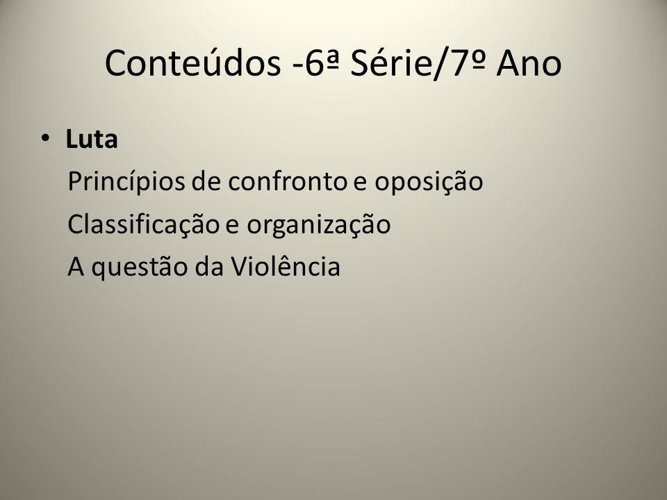 Conteúdos -6ª Série/7º Ano Luta Princípios de confronto e oposição Classificação e organização A questão da Violência