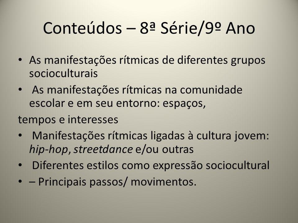 Conteúdos – 8ª Série/9º Ano As manifestações rítmicas de diferentes grupos socioculturais As manifestações rítmicas na comunidade escolar e em seu ent