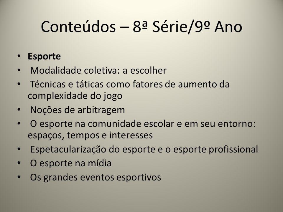 Conteúdos – 8ª Série/9º Ano Esporte Modalidade coletiva: a escolher Técnicas e táticas como fatores de aumento da complexidade do jogo Noções de arbit