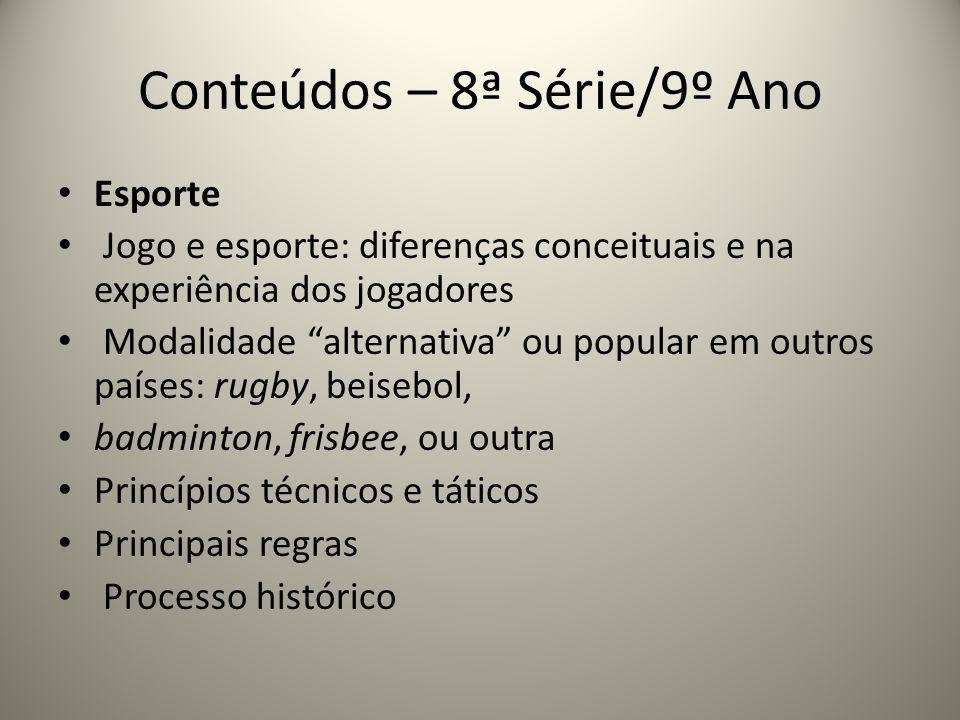 Conteúdos – 8ª Série/9º Ano Esporte Jogo e esporte: diferenças conceituais e na experiência dos jogadores Modalidade alternativa ou popular em outros