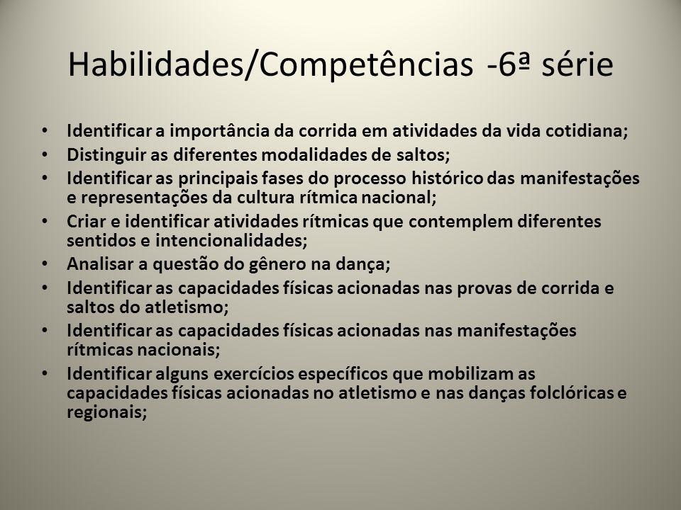 Habilidades/Competências -6ª série Identificar a importância da corrida em atividades da vida cotidiana; Distinguir as diferentes modalidades de salto