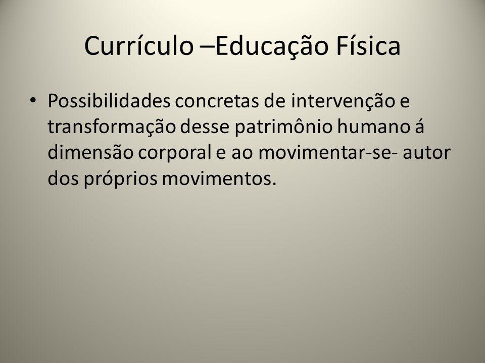 Currículo –Educação Física Possibilidades concretas de intervenção e transformação desse patrimônio humano á dimensão corporal e ao movimentar-se- aut