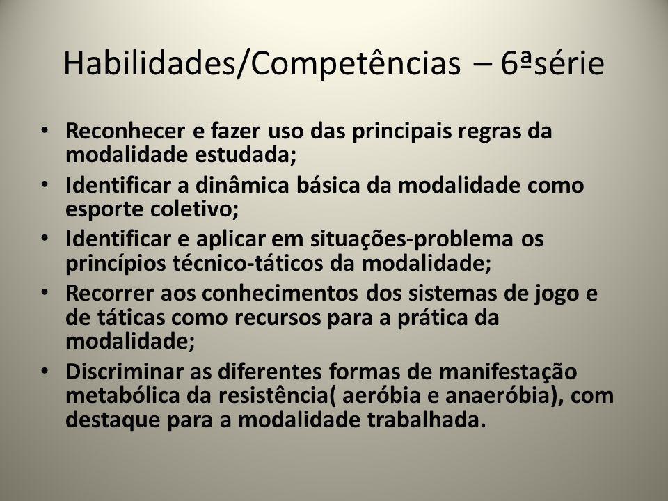 Habilidades/Competências – 6ªsérie Reconhecer e fazer uso das principais regras da modalidade estudada; Identificar a dinâmica básica da modalidade co