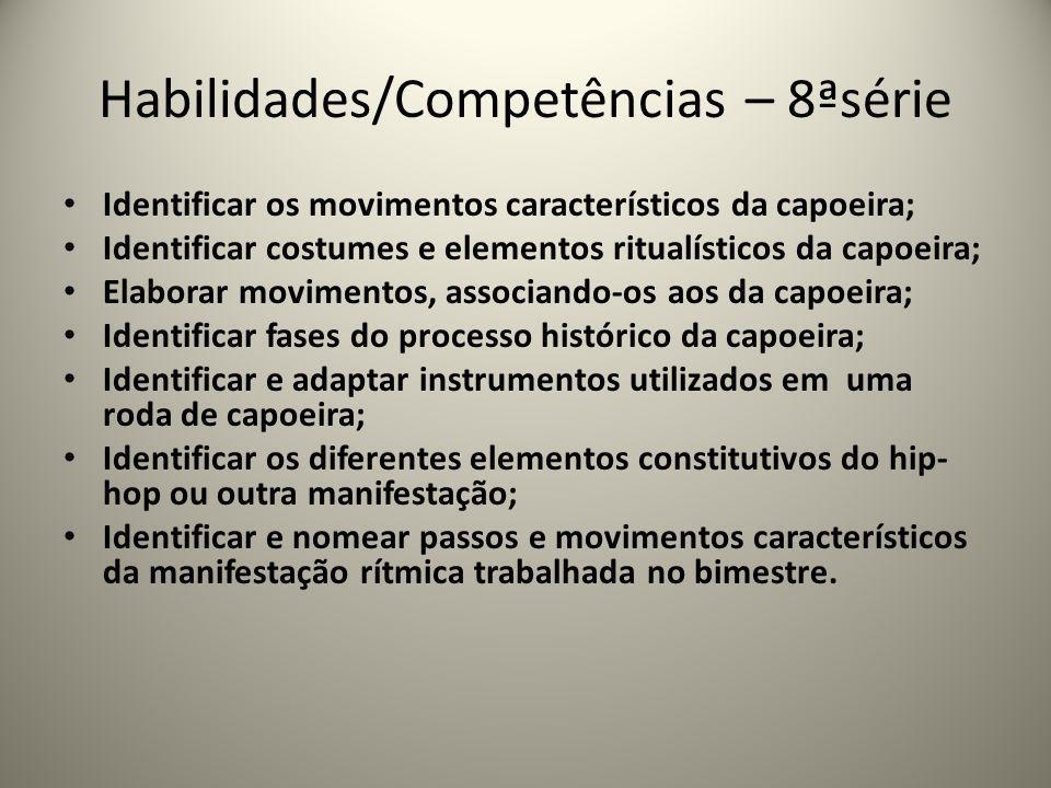 Habilidades/Competências – 8ªsérie Identificar os movimentos característicos da capoeira; Identificar costumes e elementos ritualísticos da capoeira;