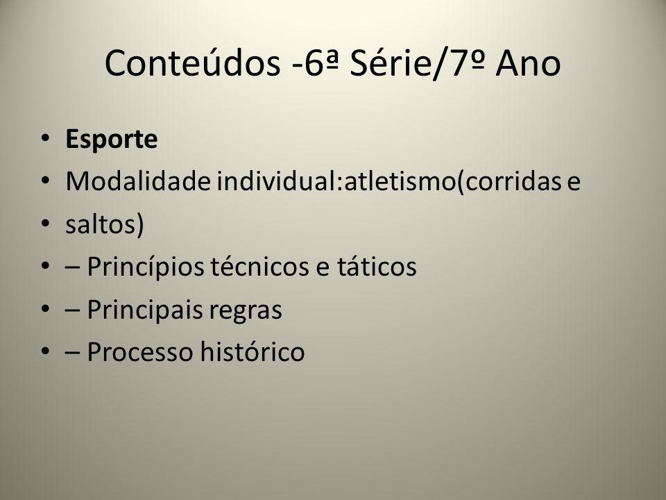 Conteúdos -6ª Série/7º Ano Esporte Modalidade individual:atletismo(corridas e saltos) – Princípios técnicos e táticos – Principais regras – Processo h