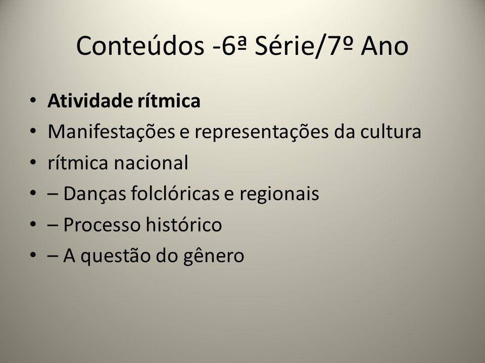 Conteúdos -6ª Série/7º Ano Atividade rítmica Manifestações e representações da cultura rítmica nacional – Danças folclóricas e regionais – Processo hi