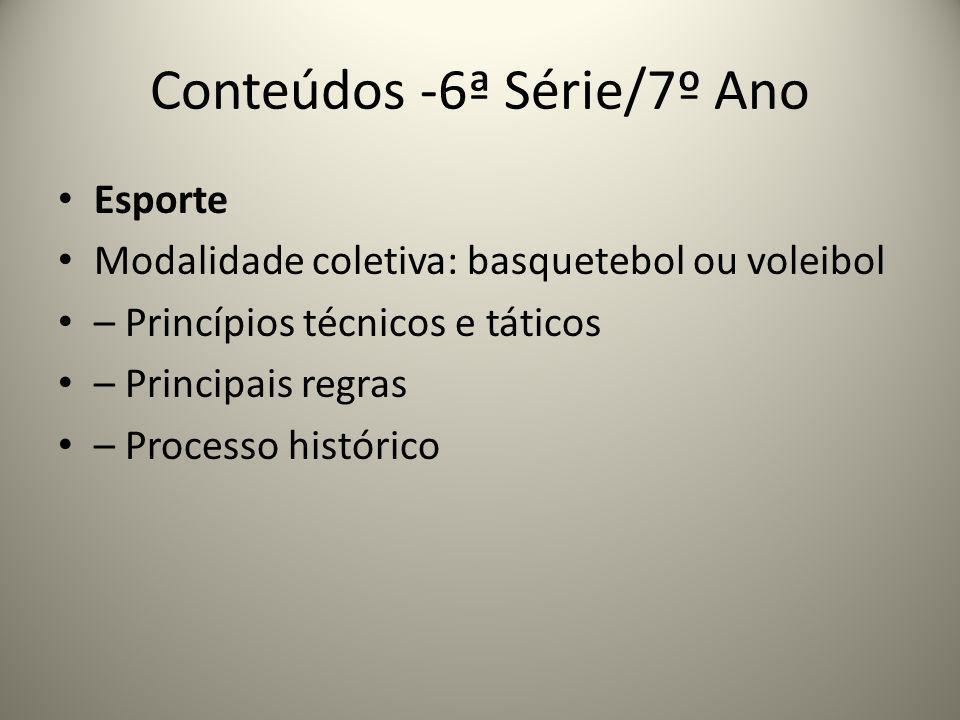 Conteúdos -6ª Série/7º Ano Esporte Modalidade coletiva: basquetebol ou voleibol – Princípios técnicos e táticos – Principais regras – Processo históri