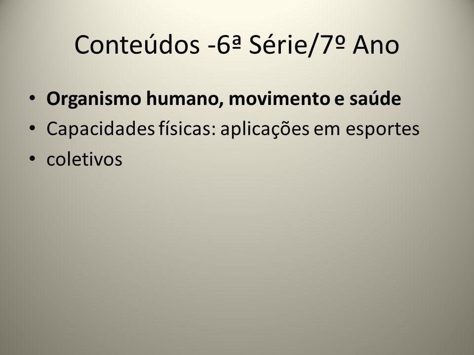 Conteúdos -6ª Série/7º Ano Organismo humano, movimento e saúde Capacidades físicas: aplicações em esportes coletivos