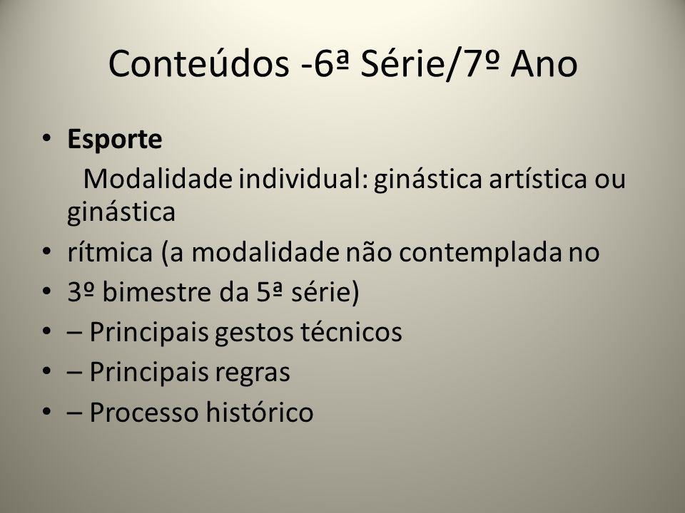 Conteúdos -6ª Série/7º Ano Esporte Modalidade individual: ginástica artística ou ginástica rítmica (a modalidade não contemplada no 3º bimestre da 5ª