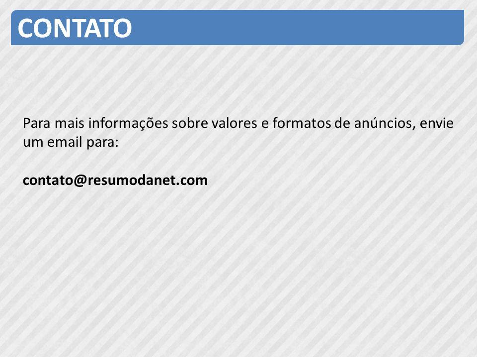 CONTATO Para mais informações sobre valores e formatos de anúncios, envie um email para: contato@resumodanet.com