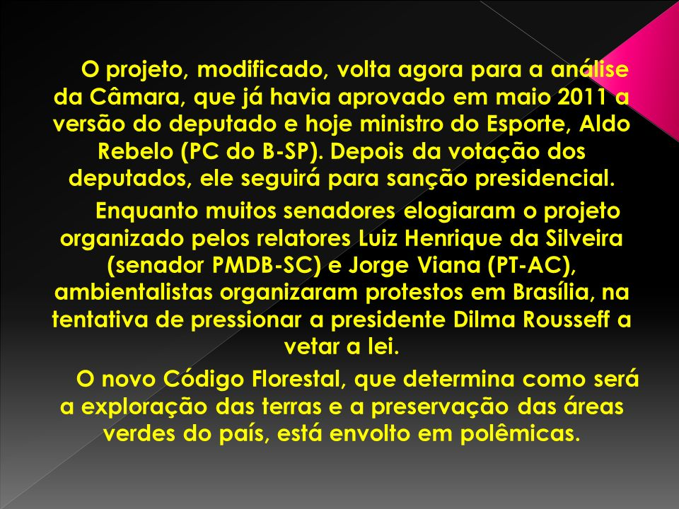 O projeto, modificado, volta agora para a análise da Câmara, que já havia aprovado em maio 2011 a versão do deputado e hoje ministro do Esporte, Aldo Rebelo (PC do B-SP).
