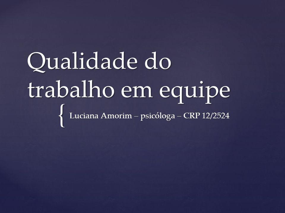 { Qualidade do trabalho em equipe Luciana Amorim – psicóloga – CRP 12/2524