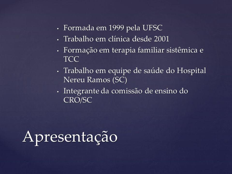 Formada em 1999 pela UFSC Formada em 1999 pela UFSC Trabalho em clínica desde 2001 Trabalho em clínica desde 2001 Formação em terapia familiar sistêmi