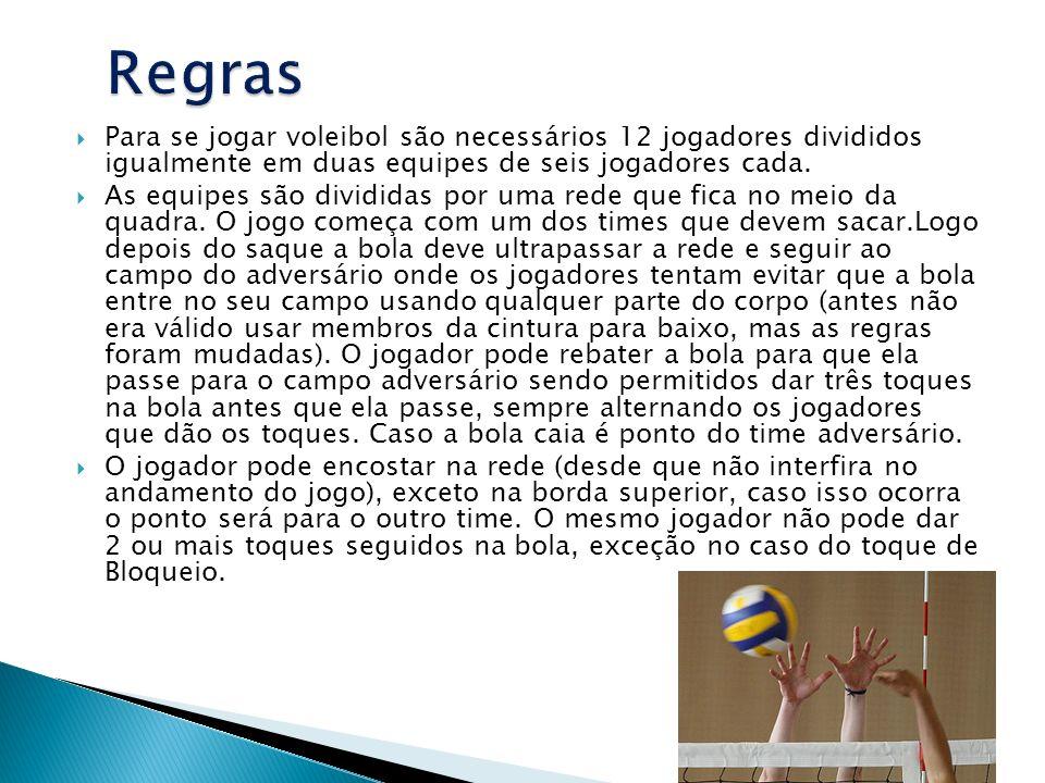 Para se jogar voleibol são necessários 12 jogadores divididos igualmente em duas equipes de seis jogadores cada. As equipes são divididas por uma rede