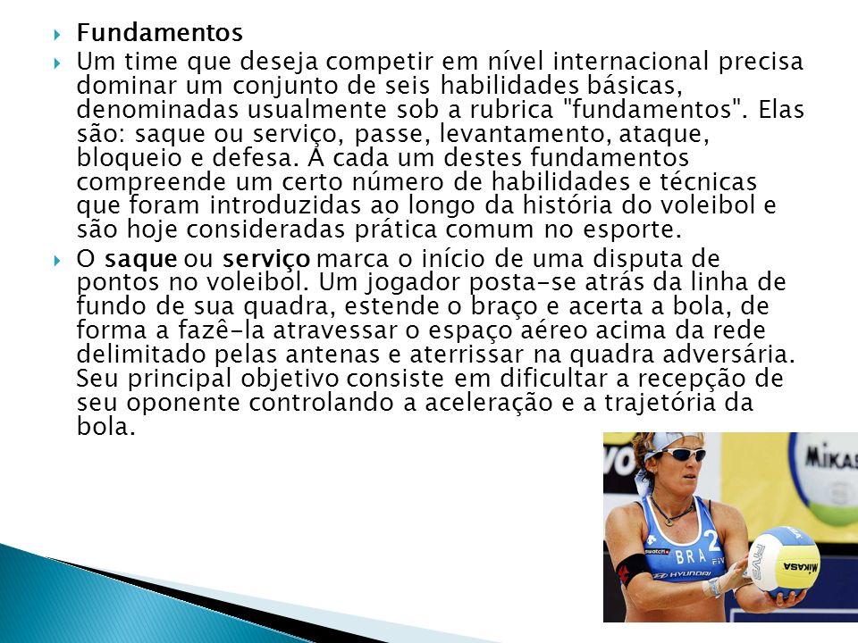 Fundamentos Um time que deseja competir em nível internacional precisa dominar um conjunto de seis habilidades básicas, denominadas usualmente sob a rubrica fundamentos .