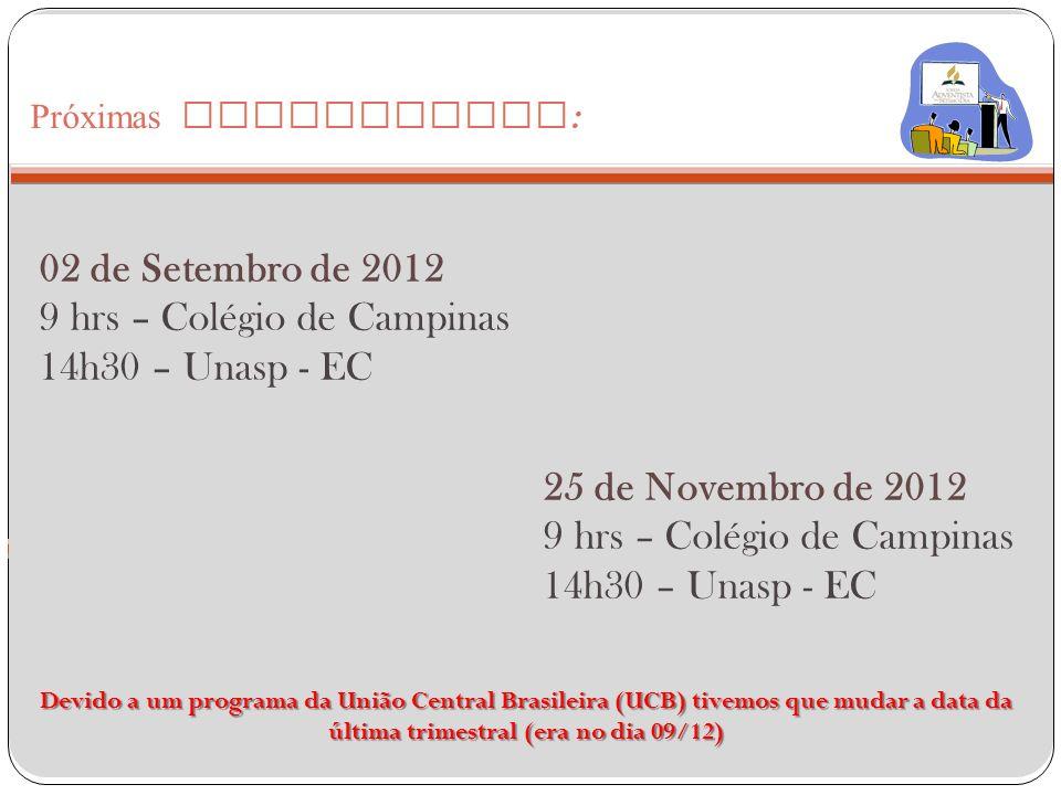 02 de Setembro de 2012 9 hrs – Colégio de Campinas 14h30 – Unasp - EC Próximas Trimestrais : 25 de Novembro de 2012 9 hrs – Colégio de Campinas 14h30