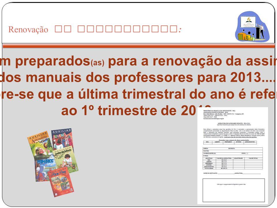 Venham preparados (as) para a renovação da assinatura dos manuais dos professores para 2013..... Lembre-se que a última trimestral do ano é referente