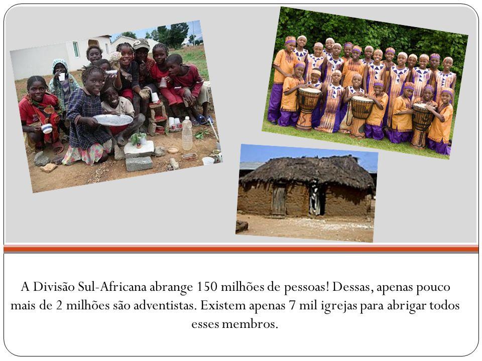 A Divisão Sul-Africana abrange 150 milhões de pessoas! Dessas, apenas pouco mais de 2 milhões são adventistas. Existem apenas 7 mil igrejas para abrig