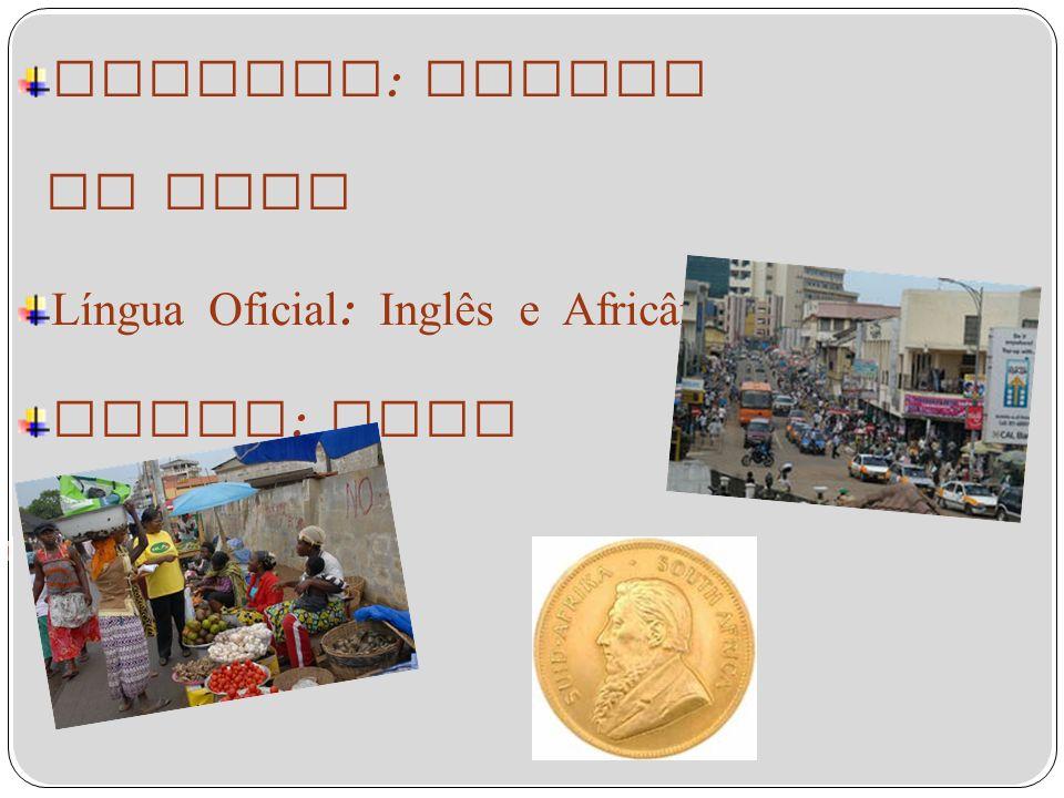 Capital : Cidade do Cabo Língua Oficial : Inglês e Africâner Moeda : Rand