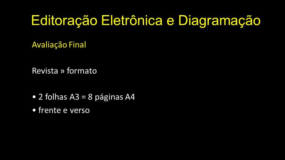 Editoração Eletrônica e Diagramação Avaliação Final Revista » formato 2 folhas A3 = 8 páginas A4 frente e verso