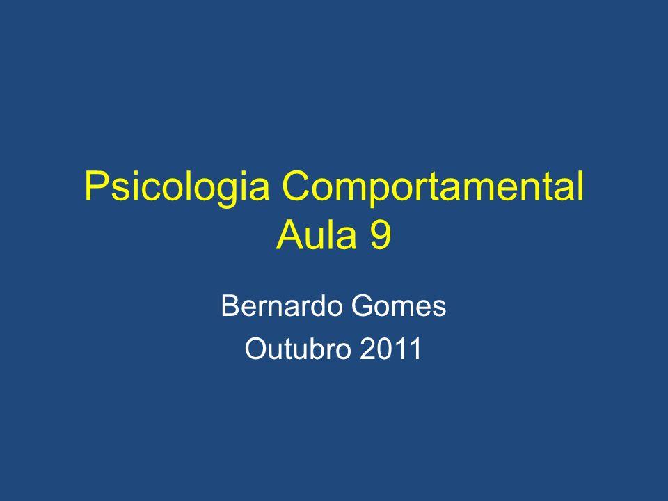 Psicologia Comportamental Aula 9 Bernardo Gomes Outubro 2011
