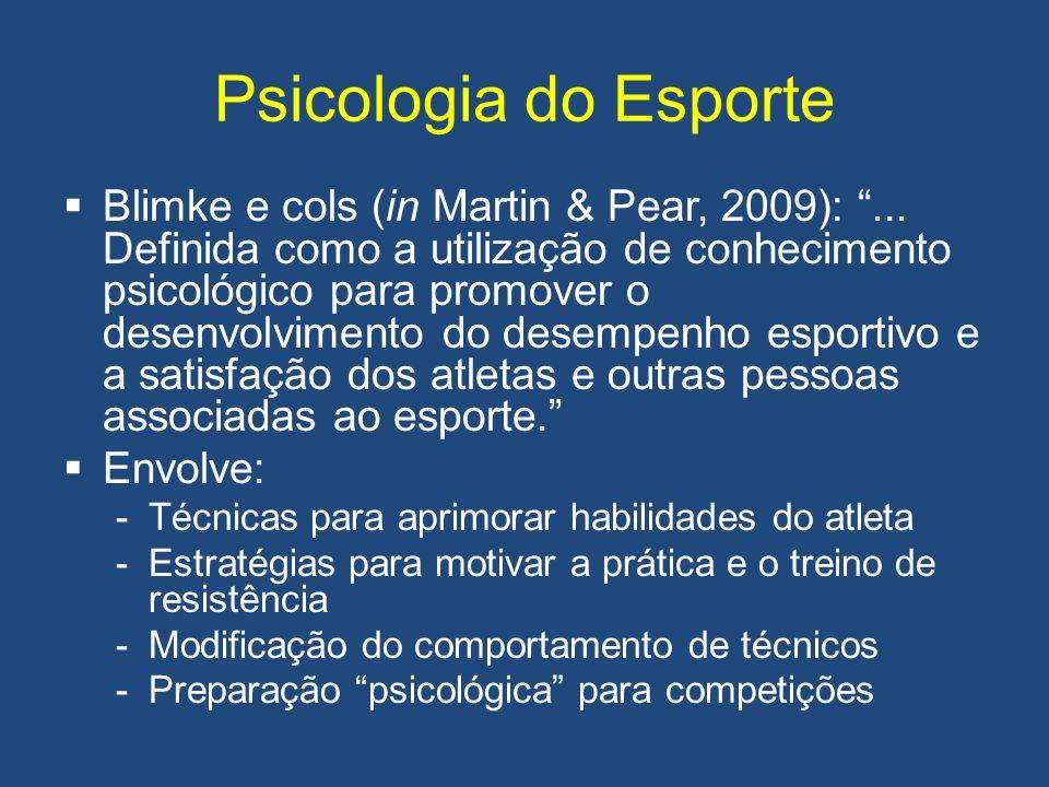 Psicologia do Esporte Blimke e cols (in Martin & Pear, 2009):... Definida como a utilização de conhecimento psicológico para promover o desenvolviment