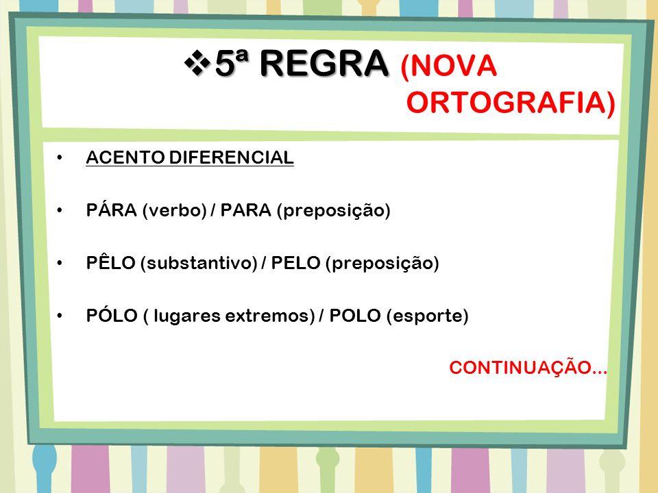 ACENTO DIFERENCIAL PÁRA (verbo) / PARA (preposição) PÊLO (substantivo) / PELO (preposição) PÓLO ( lugares extremos) / POLO (esporte) CONTINUAÇÃO... 5ª