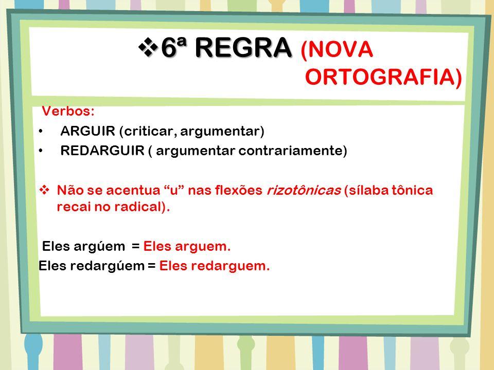 Verbos: ARGUIR (criticar, argumentar) REDARGUIR ( argumentar contrariamente) Não se acentua u nas flexões rizotônicas (sílaba tônica recai no radical)