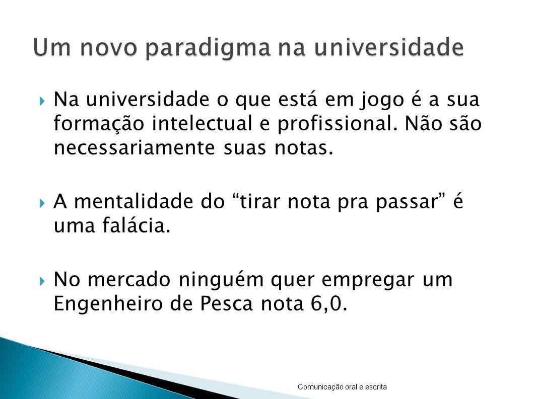 Na universidade o que está em jogo é a sua formação intelectual e profissional.