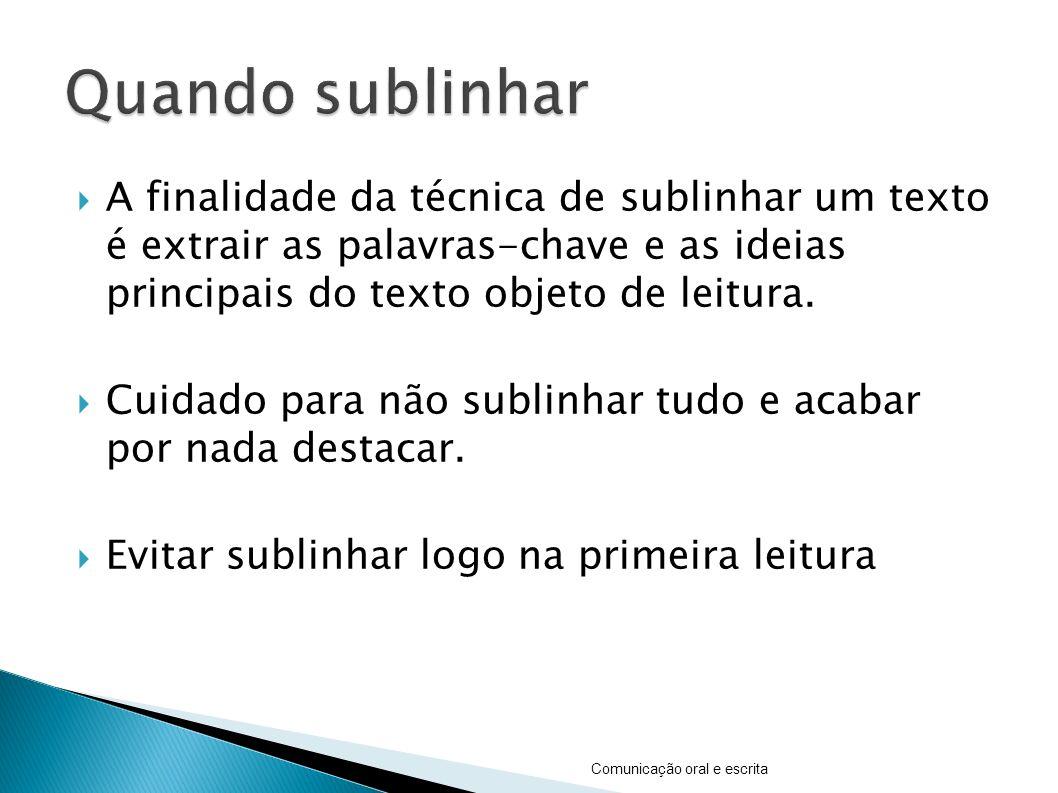 A finalidade da técnica de sublinhar um texto é extrair as palavras-chave e as ideias principais do texto objeto de leitura.