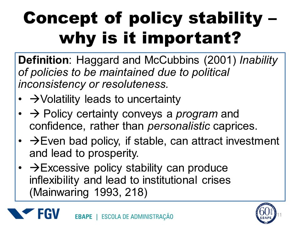 Concept of policy stability – why is it important? Definition: Haggard and McCubbins (2001) Inability of policies to be maintained due to political in