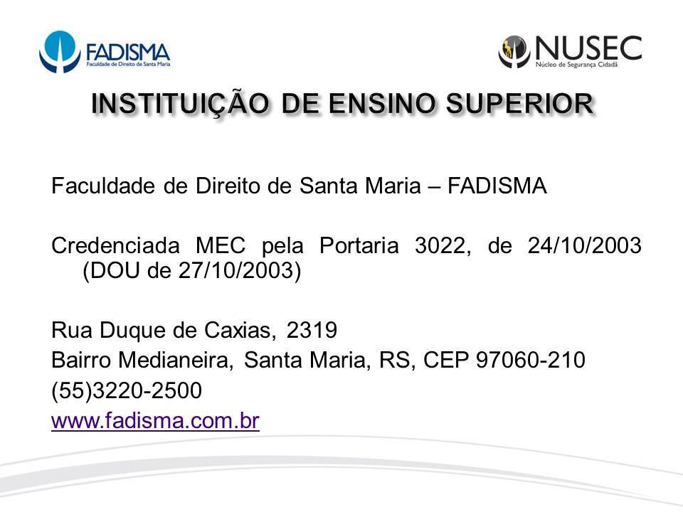 Faculdade de Direito de Santa Maria – FADISMA Credenciada MEC pela Portaria 3022, de 24/10/2003 (DOU de 27/10/2003) Rua Duque de Caxias, 2319 Bairro M
