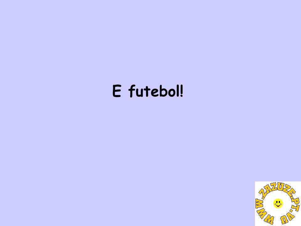 E futebol!