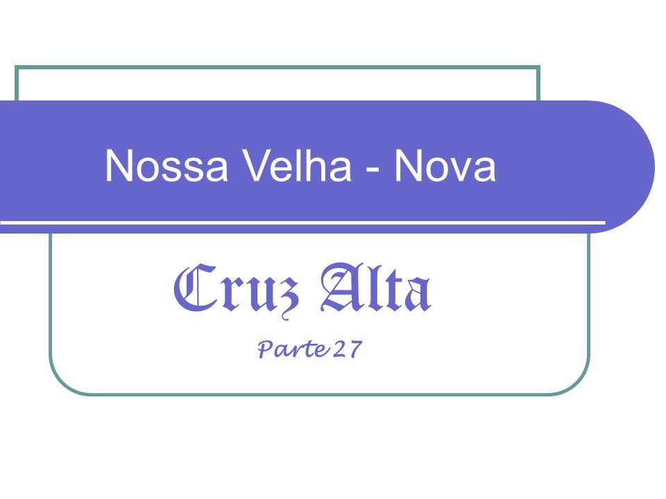 Cruz Alta Nossa Velha - Nova Parte 27